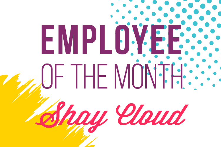Employee of the Month – Shay Cloud